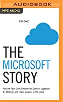 The Microsoft Story: How the Tech Giant Rebooted Its Culture, Upgraded Its Strategy, and Found Success in the Cloud (Business Storybook)