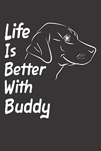 Life Is Better With Buddy: Blank Dotted Male Dog Name Personalized & Customized Labrador Notebook Journal for Women, Men & Kids. Chocolate, Yellow & ... & Christmas Gift for Dog Lover & Owner.