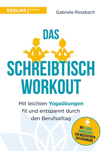 Das Schreibtisch- Workout: Mit leichten Yogaübungen fit und entspannt durch den Berufsalltag