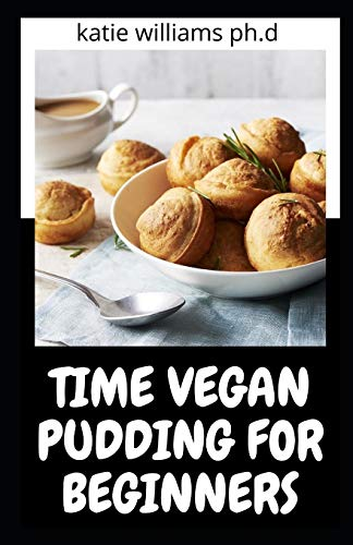 TIME VEGAN PUDDING FOR BEGINNERS:...
