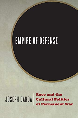 Empire of Defense: Race and the Cultural Politics of Permanent War (English Edition)
