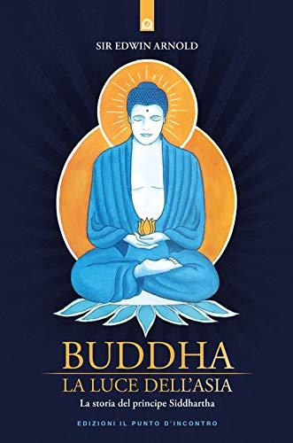 Buddha. La luce dell'Asia. La storia del principe Siddharta