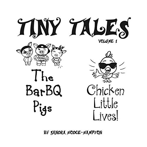 Tiny Tales Contemporary Adaptations of Fairy Tale Favorites: Volume 1 the Barbq Pigs & Chicken Little Lives! (English Edition)