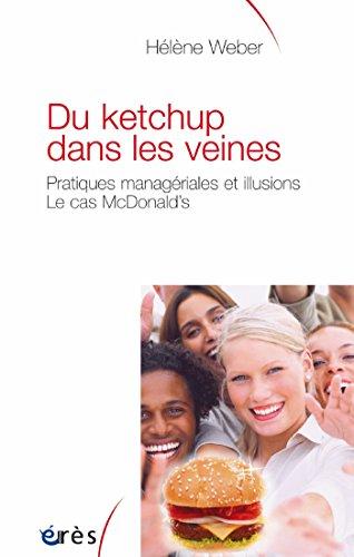 Du ketchup dans les veines: PRATIQUES MANAGERIALES ET ILLUSIONS. CAS MC DONALD'S (Sociologie clinique) (French Edition)
