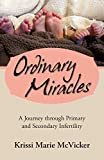 Image: Ordinary Miracles: A Journey through Primary and Secondary Infertility, by Krissi Marie McVicker. Publisher: iUniverse.com (March 27, 2012)