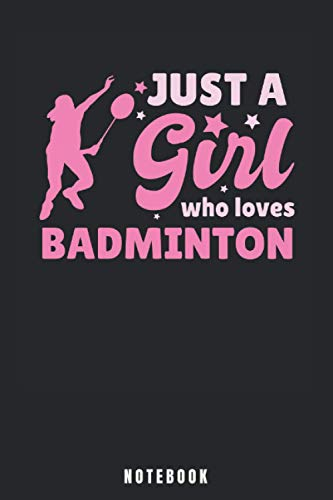 Just A Girl Who Loves Badminton: Badminton Notebook and Journal - Blank Wide Ruled Pages - Funny Badminton Accessorie and Merch for Badminton Sports Lovers - Badminton Gift for Badminton Player.