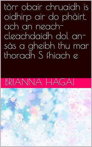 tòrr obair chruaidh is oidhirp air do phàirt, ach an neach-cleachdaidh dol an-sàs a gheibh thu mar thoradh S fhiach e (Scots Gaelic Edition)