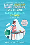 Frugal Mama's Guide to Making Bar Soap, Liquid Soap, Shampoo, Conditioner, Facial Cleanser, Laundry Detergent, Pet Wash & So Much More