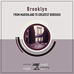 Brooklyn: From Marshland to Greatest Borough