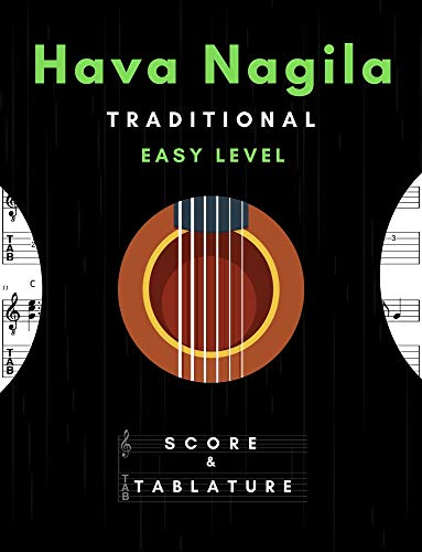 Hava Nagila – Hebrew Folksong – Solo Guitar Easy Level – Classic, Popular Song In Standard Notation and Tablature for Beginners: TABS and Scores with short TAB description and Chord Chart, Music Gift