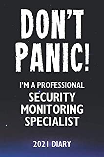 Don't Panic! I'm A Professional Security Monitoring Specialist - 2021 Diary: Customized Work Planner Gift For A Busy Secur...