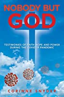 Nobody but God: Testimonies of Faith Hope and Power During the Covid-19 Pandemic