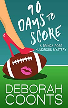 90 Days to Score (Brinda Rose Humorous Mystery Book 1) by [Deborah Coonts]