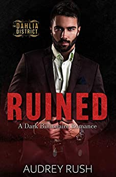 Ruined: A Dark Billionaire Romance (The Dahlia District) by [Audrey Rush]