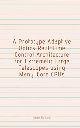 A Prototype Adaptive Optics Real-Time Control Architecture for Extremely Large Telescopes using Many-Core CPUs (English Edition)