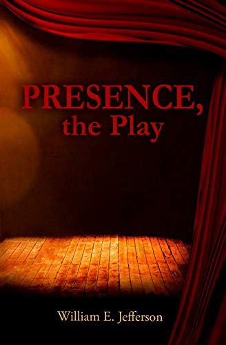 Presence, the Play by [William Jefferson]