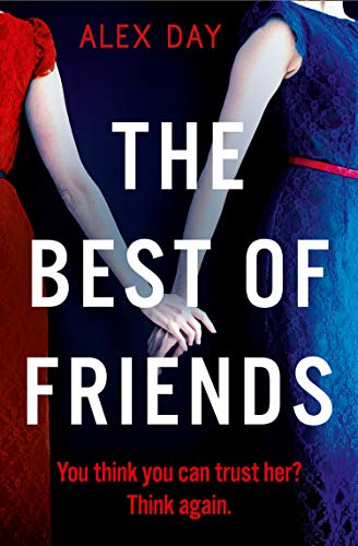 The Best of Friends: The gripping new 2021 domestic psychological thriller by [Alex Day]