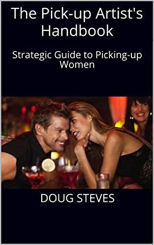 The Pick-up Artist's Handbook: Strategic Guide to Picking-up Women