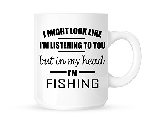 I Might Look Like I'm Listening To You But In My Head I'm Fishing - Funny Novelty Tea/Coffee Mug/Cup - Gift Idea