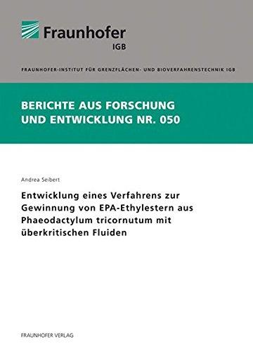 Entwicklung eines Verfahrens zur Gewinnung von EPA-Ethylestern aus Phaeodactylum tricornutum mit überkritischen Fluiden. (Berichte aus Forschung und Entwicklung IGB)
