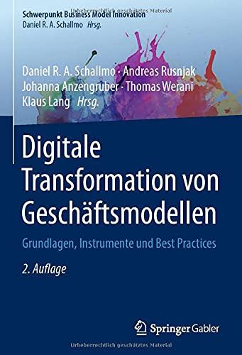 Digitale Transformation von Geschäftsmodellen: Grundlagen, Instrumente und Best Practices (Schwerpunkt Business Model Innovation)