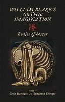 William Blake's Gothic Imagination: Bodies of Horror