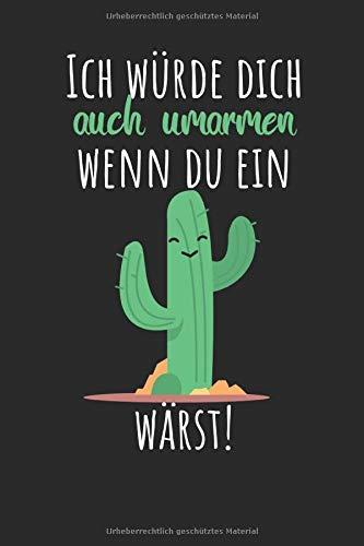 Ich würde dich auch umarmen wenn du ein Kaktus wärst!: Notizbuch mit Kaktus Design und Spruch, Zeilen und Seitenzahlen. Für Notizen, Skizzen, Zeichnungen, als Kalender, Tagebuch oder als Geschenk