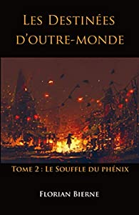 Les Destinées d'outre-monde: Tome 2 : Le Souffle du phénix par Florian Bierne