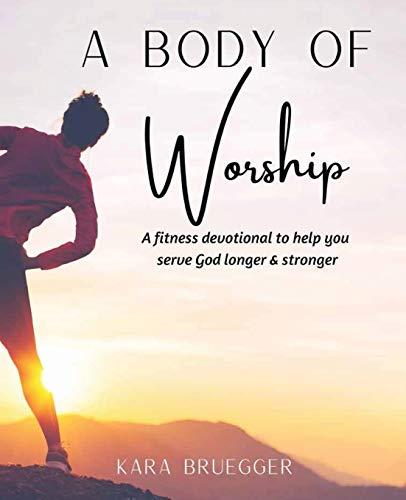 A Fitness Devotional To Help You Serve God Longer & Serve God Stronger: A Fitness Devotional To Help You Serve God Longer & Serve God Stronger