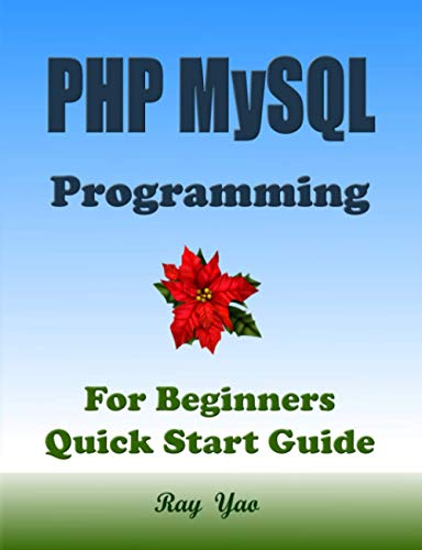PHP MYSQL Programming, For Beginners, Quick Start Guide!: PHP MYSQL Language Crash Course Tutorial