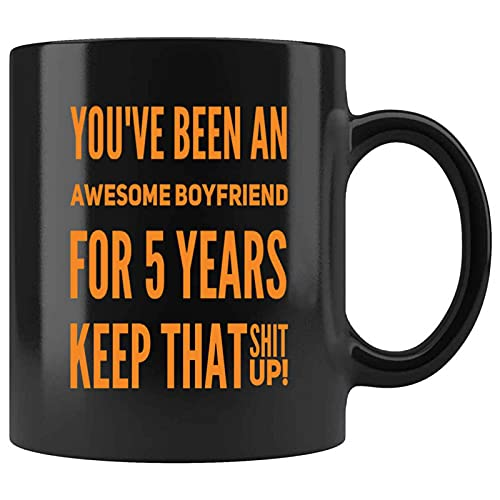 Funny Youve Been An Awesome Boyfriend For 5 Years Keep Thatshi Present For Birthday, Anniversary, Inauguration Day 11 Oz Black Coffee Mug