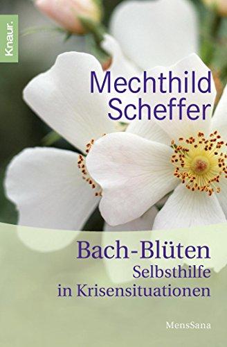 Scheffer, Mechthild<br />Bach-Blüten-Selbsthilfe in Krisensituationen