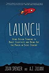 Launch Using Design Thinking to Boost Creativity and Bring Out the Maker in Every Student