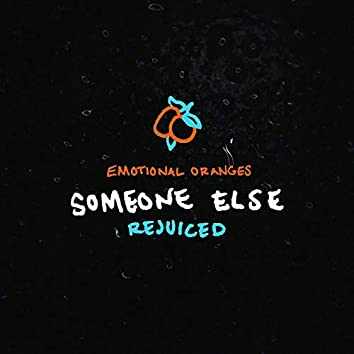 Someone Else (Rejuiced)