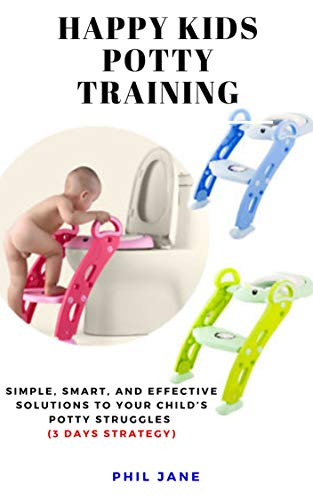 Happy Kids Potty Training: Simple, Smart, and Effective Solutions to Your Child's Potty Struggles [3 Days Strategy] (English Edition)