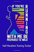 If You're Running With Me Be Prepared to Walk Half-Marathon Training Tracker: Perfect Size 6 x 9 Training Log with 110 pages. Half-Marathon 12-Week ... Pages to Monitor Runs, Pace, Distance, etc.
