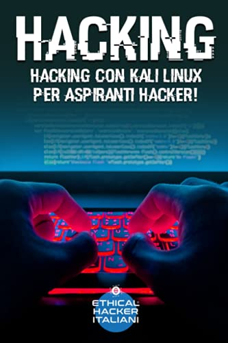 Hacking: Hacking con Kali Linux per Aspiranti Hacker!