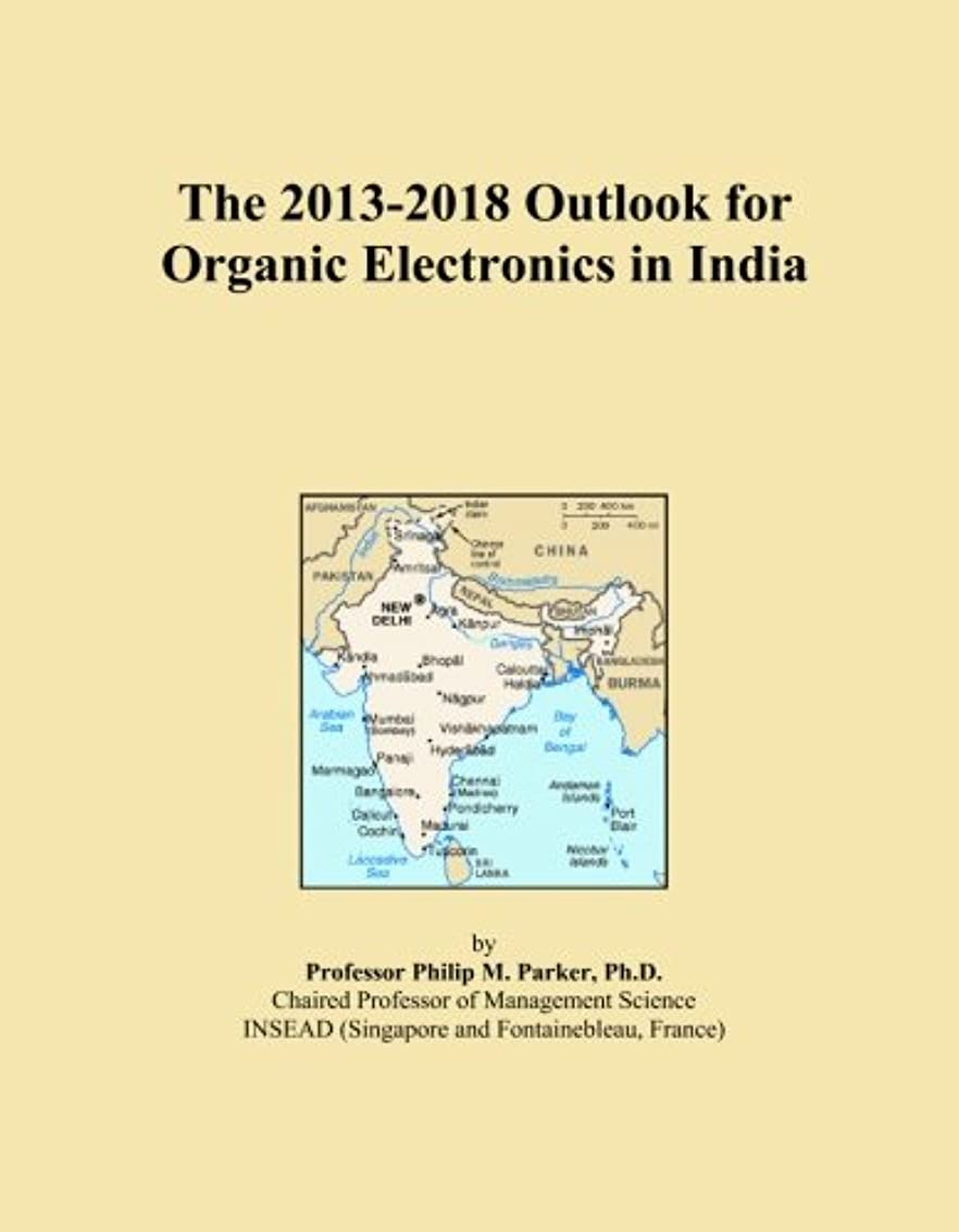 受け継ぐ試みる割り当てるThe 2013-2018 Outlook for Organic Electronics in India