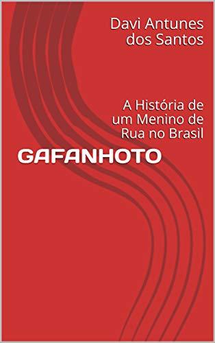 GAFANHOTO: A História de um Menino de Rua no Brasil (Portuguese Edition)