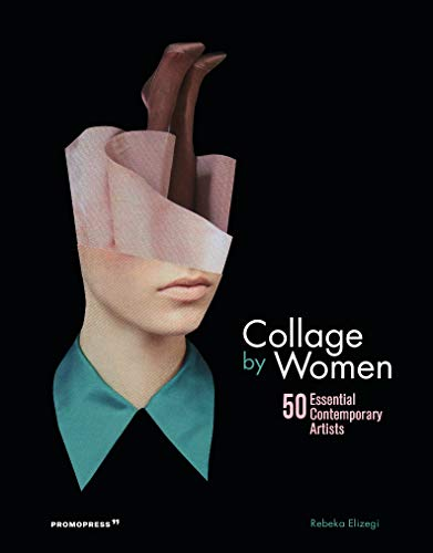 Collage by Women: 50 Essential Contemporary Artists (Promopress)