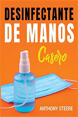 Desinfectante De Manos Casero: Una guía práctica para hacer desinfectantes caseros antibacterianos y antivirales (Medical)