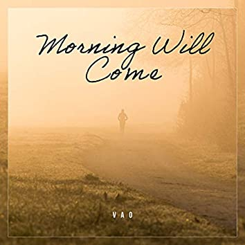 Morning Will Come