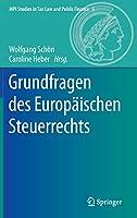 Grundfragen des Europaeischen Steuerrechts (MPI Studies in Tax Law and Public Finance (5))