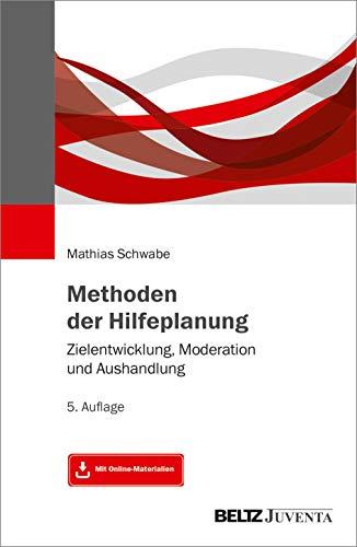 Methoden der Hilfeplanung: Zielentwicklung, Moderation und Aushandlung. Mit Online-Materialien