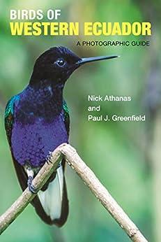 [Nick Athanas, Paul J. Greenfield, Iain Campbell, Pablo Cervantes Daza, Andrew Spencer, Sam Woods]のBirds of Western Ecuador: A Photographic Guide (English Edition)