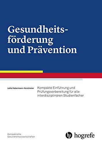 Gesundheitsförderung und Prävention: Kompakte Einführung und Prüfungsvorbereitung für alle interdisziplinären Studienfächer