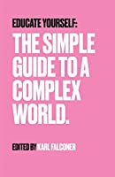 Educate Yourself: The Simple Guide to a Complex World