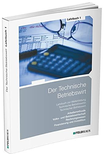 Der Technische Betriebswirt / Lehrbuch 1: Lern- und Arbeitsmethodik, Volks- und Betriebswirtschaftslehre, Rechnungswesen, Finanzierung und Investition