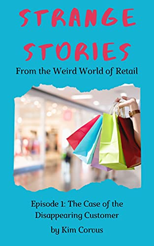 Strange Stories From the Weird World of Retail: Episode 1: The Case of the Missing Customer