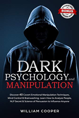 Dark Psychology and Manipulation: Discover 40 Covert Emotional Manipulation Techniques, Mind Control